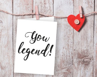You legend printable card, Digital download, funny cards, Love cards