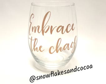 Embrace the Chaos - Wine Glass - Stemless Wine Glass - Gift for Wine Drinkers