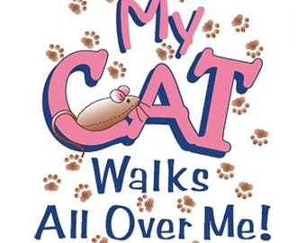 My cat walks all over me New Various Sizes and Colors Available