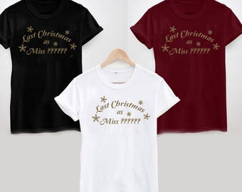 Last Christmas as Miss (Any Name) Personalised T-shirt, Funny Gift