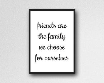 friends are the family we choose for ourselves print, inspirational quote, inspirational print, home decor, office decor, typography print
