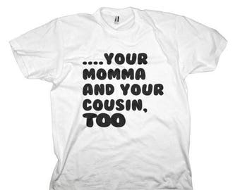 "Your Momma and your cousin too"" (Mens)"