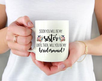 Sister In Law Bridesmaid Proposal Coffee Mug - Soon you will be my SISTER, until then, will you be my BRIDESMAID? Wedding Party Gift
