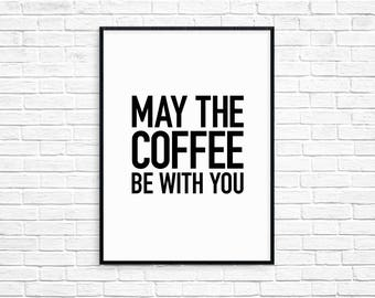 May The Coffee Be With You Print