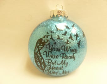 """Remembrance Ornament- Your Wings Were Ready But My Heart Was Not 4 1/4"""" Plastic Custom Made Ornament"""