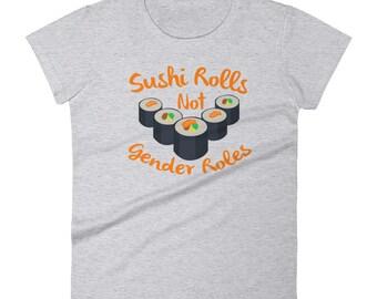 Sushi Rolls Not Gender Roles Women's t-shirt
