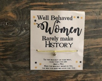 Well behaved women rarely make history.Strong women bracelet.Star wish bracelet.Women wish bracelet.Empowering women jewelry.Women party