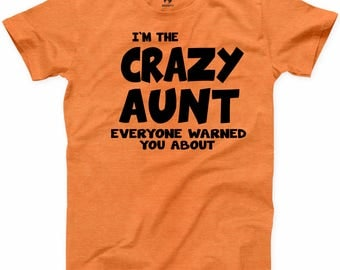 I am The Crazy Aunt Everyone Warned You About T Shirt Funny Family Gift Tee