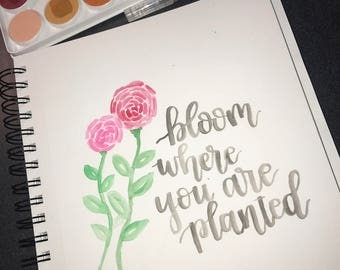 Bloom Where You Are Planted Calligraphy Watercolor
