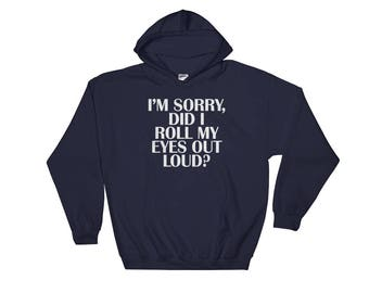 I'm Sorry Did I Roll My Eyes Out Loud Hooded Sweatshirt