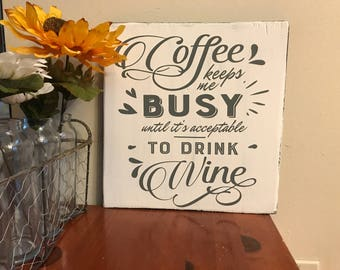 Coffee Keeps Me Busy Until it's Acceptable to Drink Wine - Coffee Sign - Farmhouse decor - Kitchen Decor - Coffee Lover - Wine Lover