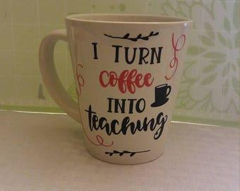 I turn coffee Into Teaching mug