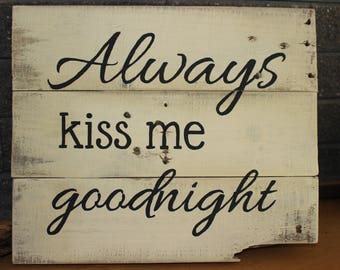 Sign Always Kiss Me Goodnight