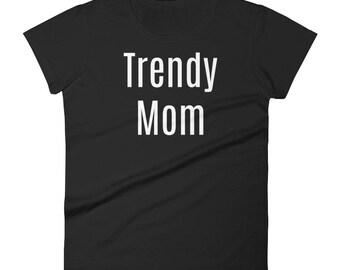 Trendy Mom Tshirt Women's short sleeve t-shirt