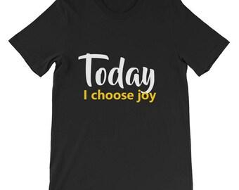 Today I choose joy Short-Sleeve Unisex T-Shirt