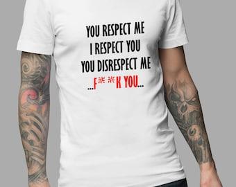 Respect Shirt - You Respect Me, I Respect You Shirt #R