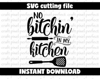 No Bitchin' In My Kitchen Svg, Funny Kitchen Svg, Cooking Svg Designs, Dish Towel Svg, Pot Holder Svg, Apron Svg Design, Kitchen Sign Svg