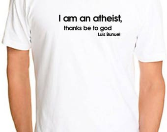 I am an Atheist thanks be to God Printed Tshirt