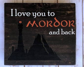 I love you to Mordor and Back 10.5x12 sign - Lord of the Rings inspired