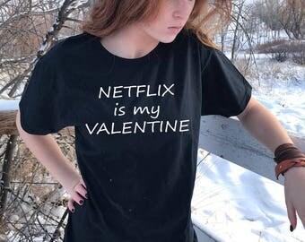 Netflix is my Valentine, Valentines Shirt, Valentines Day Shirt, Valentines T-Shirt, Valentines T-Shirt, Valentines, Valentines Day