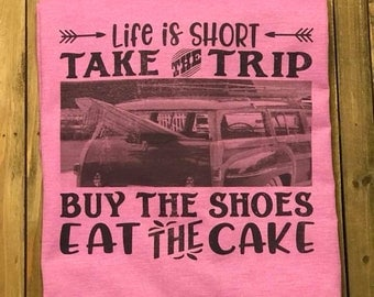 Life is Short Take the Trip Buy the Shoues Eat the Cake