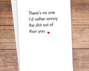 Theres No-one I'd Rather Annoy The Shit Out Of Card