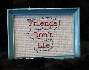 "Friends Don't Lie Cross Stitch, Stranger Things,  sassy cross stitch, 4.5"" x 6.5"""