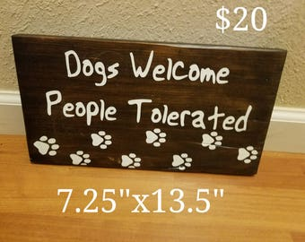 Dogs Welcome, People Tolerated - Wood Sign