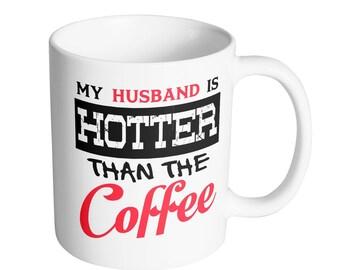 Mug King - My Husband Is Hotter Than The Coffee 11-Ounce Coffee Mug / #1 Gift for Any Coffee Lover