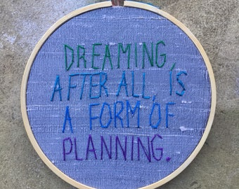 Dreaming and Planning - hand drawn and embroidered Gloria Steinem quotation hoop art wall hanging