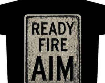 Ready Fire Aim shirt by Shawn Wolfe Female cut on American apparel
