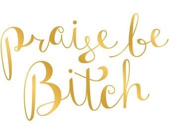 praise be, bitch - faux gold foil