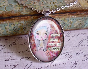 You Don't Have To Wear A Tutu To DANCE, altered art, mixed media, art pendants, only 5 pendants made of each design