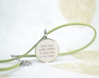 I Love Naps, Crafts, Netflix, and Long Walks to the Fridge Pendant Necklace, Resin, Green Necklace