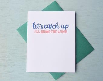 Letterpress Friendship Card - Hand Lettering - Let's Catch Up. I'll Bring the Wine - FRI-550