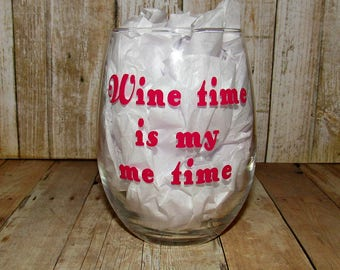Wine time is my me time.  15 ounce stemless wine glass.  Permanent vinyl saying.