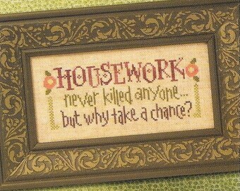 Lizzie Kate Snippet S81 Housework Never Killed Anyone Counted Cross Stitch Chart Pattern