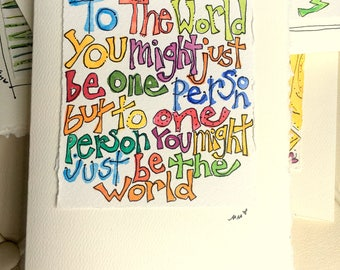 To The World You Might Just Be One Person But To One Person You Might Just Be The World  Watercolor Original Card Blank  betrueoriginals