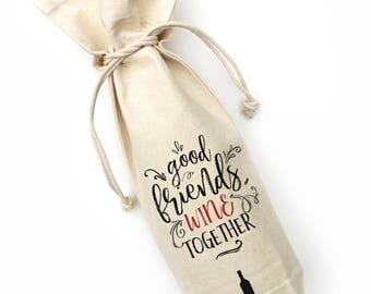 wine bag, good friends wine together, canvas wine bag, wine gift, hostess gift, housewarming present, birthday gift, wine gift