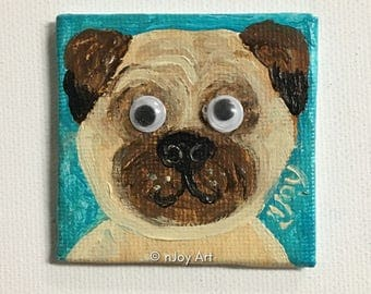 Pug googly eyes Art magnet, miniature painting magnet, acrylic canvas art magnet for home or office.