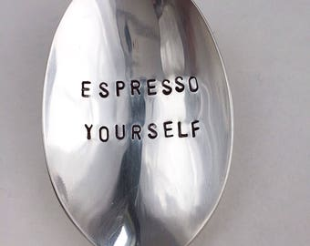 Hand Stamped Spoon - Espresso Yourself - Tea Spoon - Coffee Spoon - Spoon With Saying