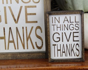 Mini In All Things Give Thanks - Wood Sign - for Rustic - Farmhouse - Boho - Primitive Styles - Mini Sign