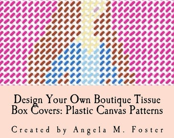 Design Your Own Boutique Tissue Box Covers: Plastic Canvas Patterns (Instant Download / Printable / Reproducible / PDF file)