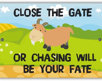 Close the Gate Or Chasing Will Be Your Fate Indoor/Outdoor Aluminum No Rust No Fade Goat Sign