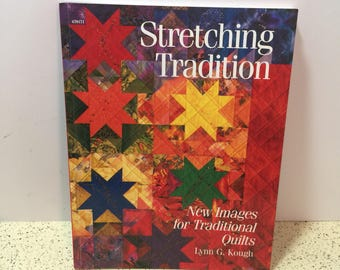 QUILTING BOOK - Stretching Tradition, New Images for Traditional Quilts by Lynn G. Kough