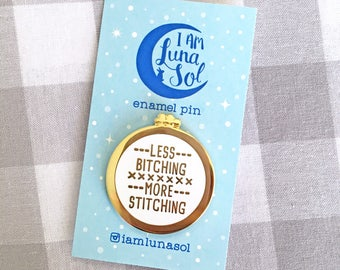Less Bitching More Stitching Hard Enamel Pin // Embroidery Hoop Lapel Pin, badge, brooch, sewing, gold, funny, stitch, quote, text
