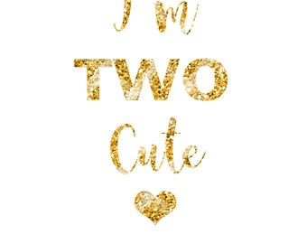 I'm TWO cute Heat Transfer Vinyl Glitter Iron On, Gold Decal Sticker