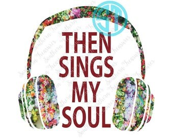 Then Sings My Soul headphones Sublimation Heat Transfer Pre Made DIY Iron On Personalized HTV Vinyl You Choose