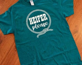 Heifer Please Tshirt / Cowgirl shirt // Southern Shirt // Western Shirt // Funny southern shirt