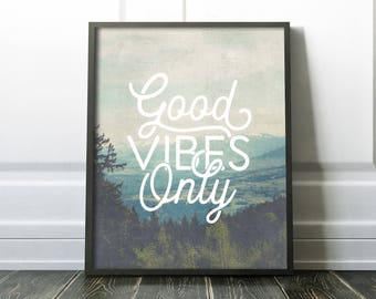 Good Vibes Only PRINTABLE Wall Art - Inspirational Quote - Office Art - Housewarming Gift - Graduation - Nature - Apartment decor - SKU:7227